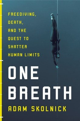 One Breath: Freediving, Death and the Quest to Shatter Human Limits