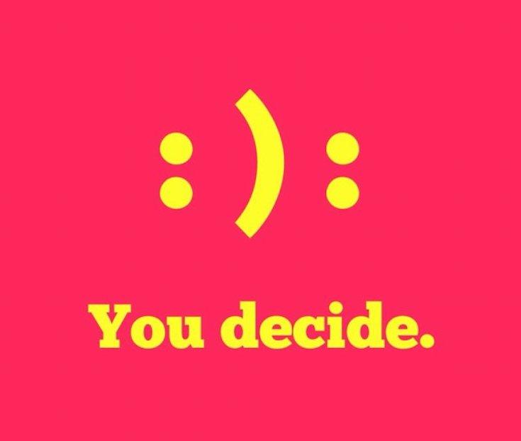 happy or sad you choose