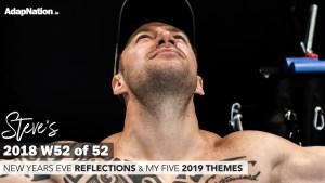 2018 W52 of 52 – Steve's Body & Mind Progress Journal — NYE Reflection