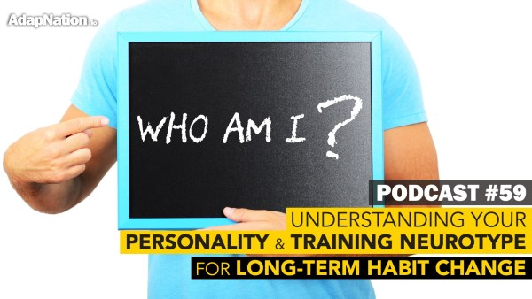 Understanding your personality and Neurotype for long-term habit change
