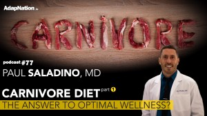 #77: Dr. Paul Saladino – Carnivore Diet for Optimal Wellness (part 1 of 2)