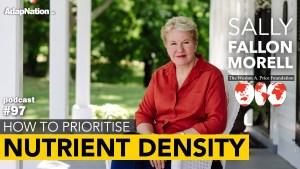 #97: How to Prioritise Nutrient Density ~Sally Fallon Morell (Weston A. Price)