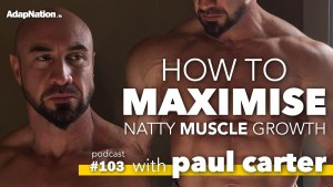 #103: How To Maximise 'Natty' Muscle Growth ~Paul Carter
