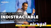Dealing with distraction and tech with Nir Eyal