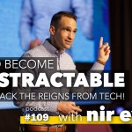 #109: How to become Indistractable & taking back the reigns from tech! ~Nir Eyal