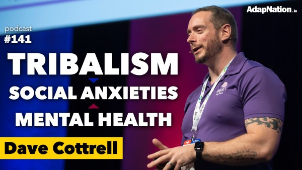 #141: Raging Tribalism, Social Anxieties & Mental Health Epidemic ~Dave Cottrell