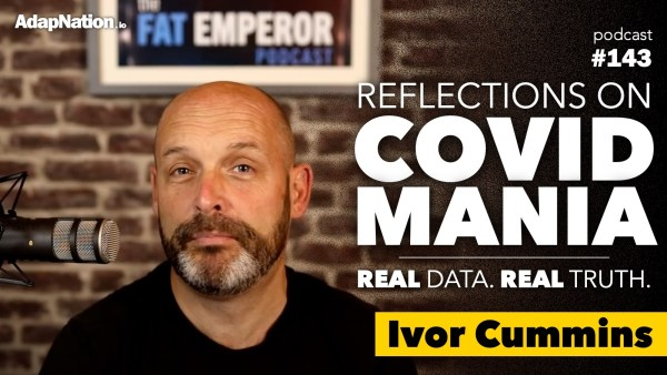 #143: Reflections on COVID Mania ~Ivor Cummins