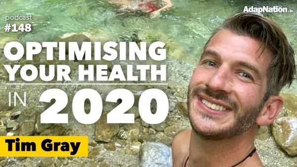 #148: Optimising Your Health in 2020 ~Tim Gray, Biohacker