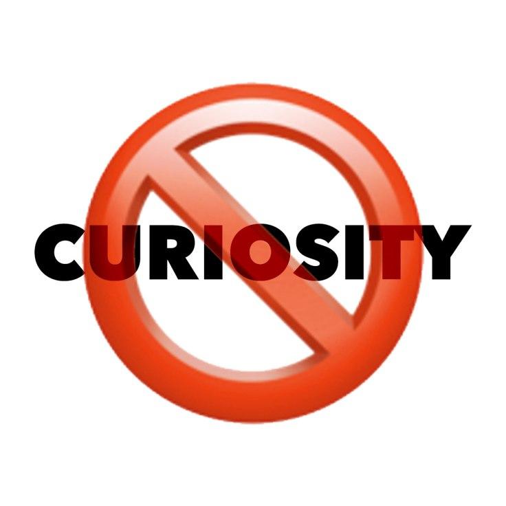 Curiosity is Prohibited