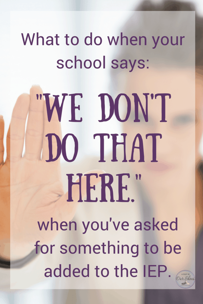 What to do when school says 'we don't do that here' {when you've asked for something on the IEP} #IEP #IEPmeeting #IEPgoals #specialeducation