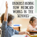 understanding how Medicaid works in the schools