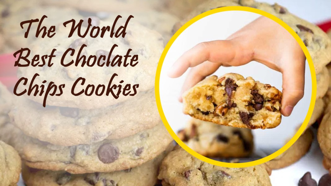 WORLD BEST CHOCOLATE CHIPS COOKIES