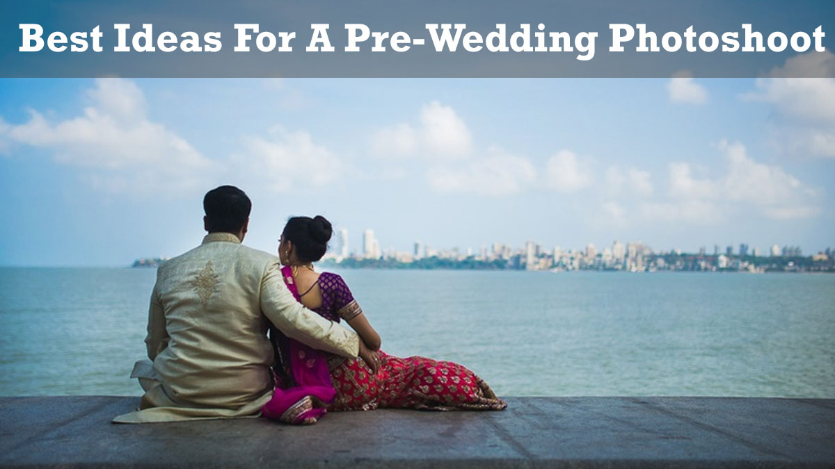 Best ideas for pre-wedding shoot