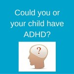 0 Could you or your child have ADHD-