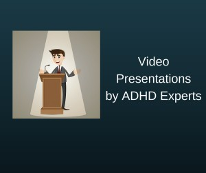 0 Video Presentations by ADHD Experts