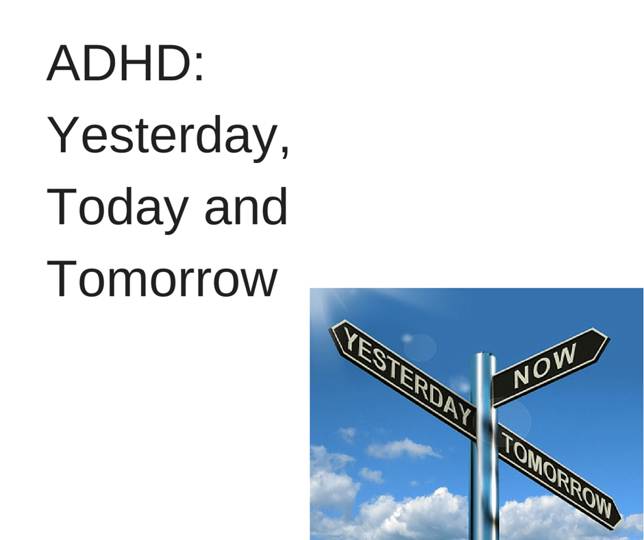 ADHD: Yesterday, Today and Tomorrow - ADD freeSources