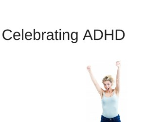 People with ADHD have tremendous vitality and enthusiasm. They are creative and fun to be with when they are in an environment which supports them.