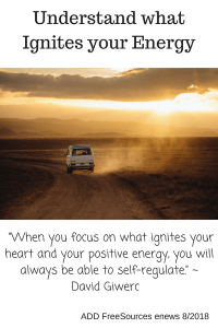Focus on what ignites your heart and your positive energy.
