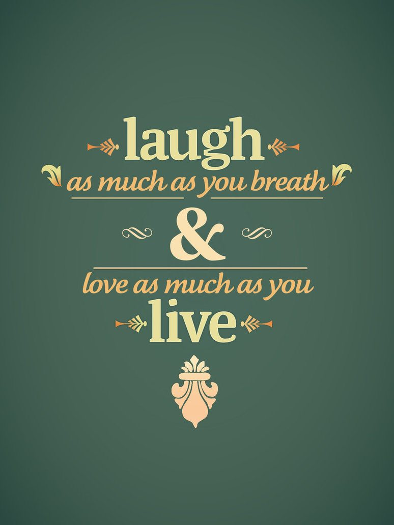 laugh  live by mazefall d3f7x4j1 55 Inspiring Quotations That Will Change The Way You Think