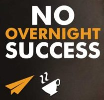 No Such Thing As Overnight Success