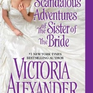 Book Review- The Scandalous Adventures of the Sister of the Bride by Victoria Alexander