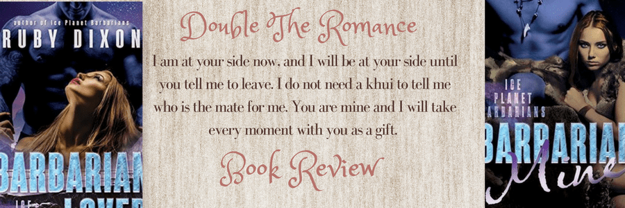 Double The Romance Review-Barbarian Lover and Barbarian Mine by Ruby Dixon