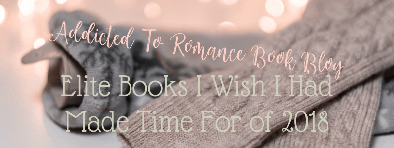 Elite Romance 2018: Books I Wish I Had Made Time For This Year