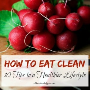 How To Eat Clean: 10 tips to a healthier lifestyle
