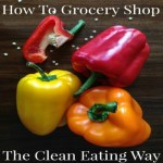 How to Grocery Shop: The Clean Eating Way