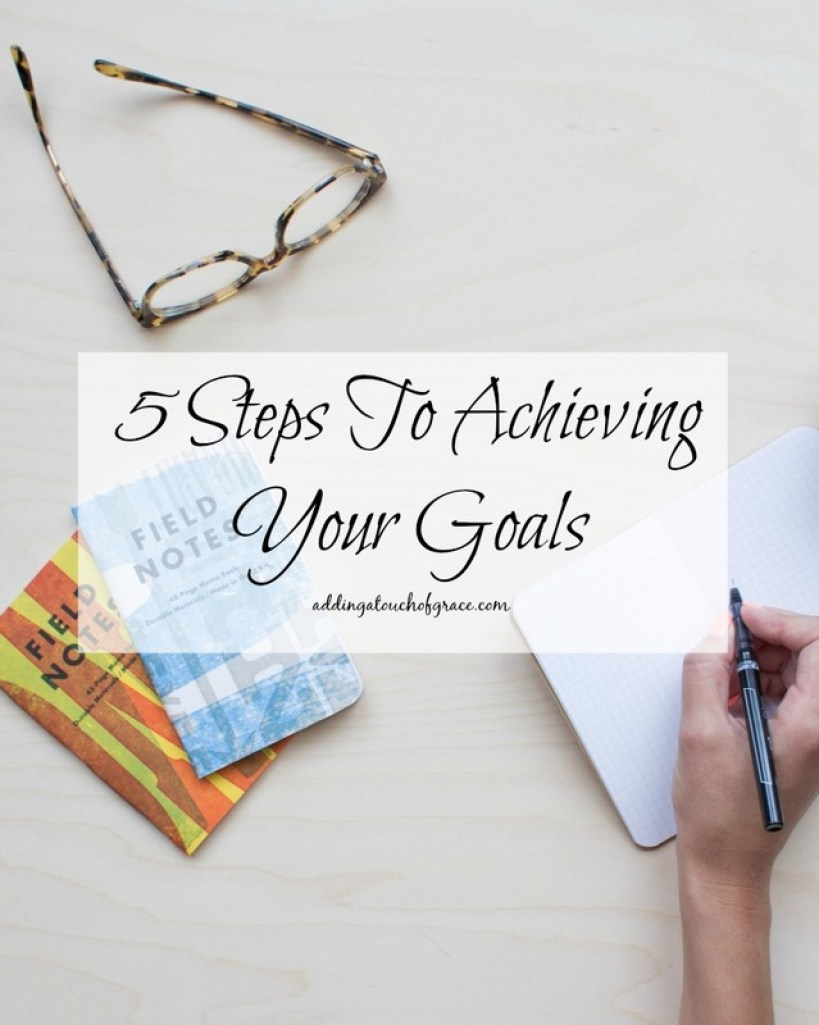 These 5 steps to achieving your goals will help you get started on your goal setting journey.