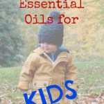 My Favorite Essential Oils For Kids