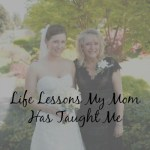 Life Lessons My Mom Has Taught Me