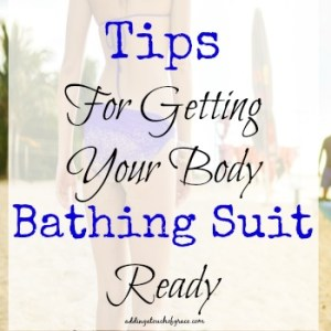 Tips For Getting Your Body Bathing Suit Ready