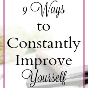 9 Ways To Constantly Improve Yourself