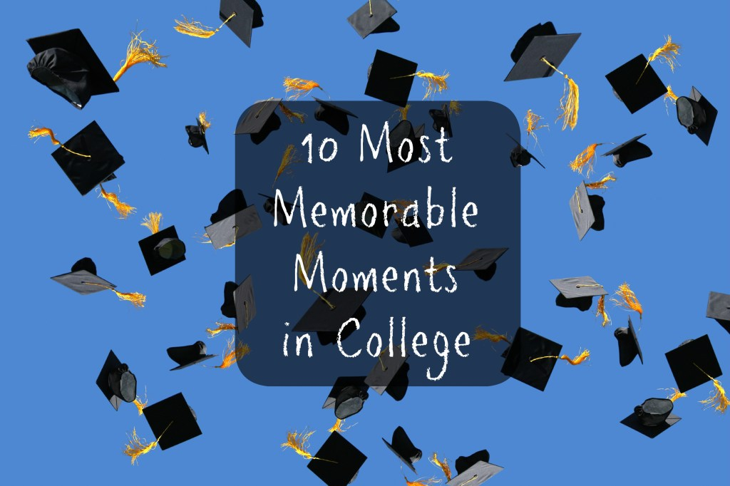 Most Memorable Moments in College