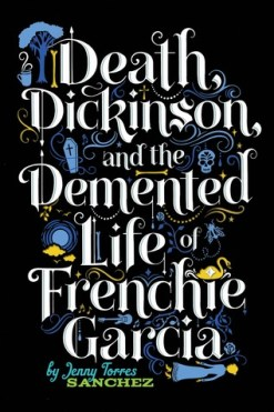 https://adelainepekreviews.wordpress.com/2015/11/17/death-dickinson-and-the-demented-life-of-frenchie-garcia-by-jenny-torres-sanchez/