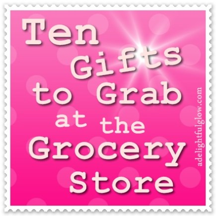 Ten Gifts to Grab at the Grocery Store