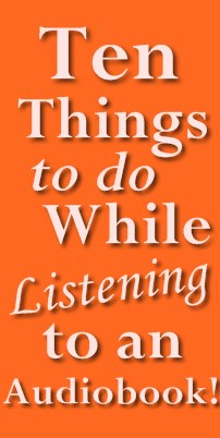 Ten Things To Do While Listening To an Audiobook