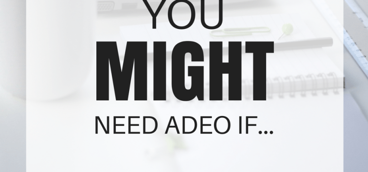 You Might Need Adeo If…