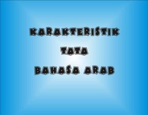 Karakteristik Tata Bahasa Arab – Kaidah Penggunaannya