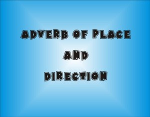 Pengertian Adverb Of Place Dan Direction