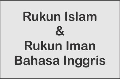 Rukun Islam dan Rukun Iman Dalam Bahasa Inggris