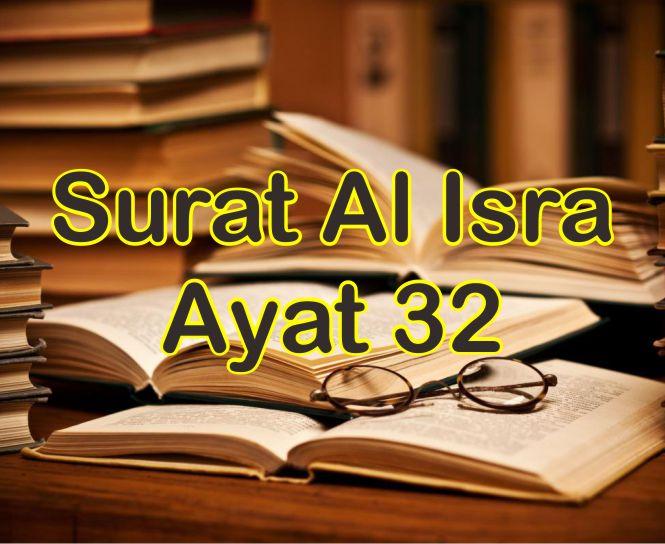 Surat Al Isra Ayat 32 Asbabun Nuzul Dan Isi Kandungan Tentang
