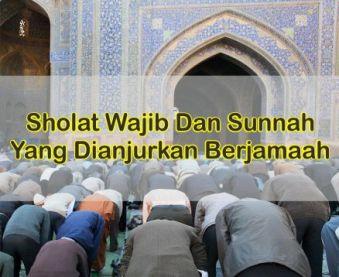 Sholat Wajib Dan Sunnah Yang Dianjurkan Berjamaah Menurut Ilmu Fiqh
