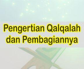 Pengertian Qalqalah Dan Jumlah Hurufnya Dalam Ilmu Tajwid