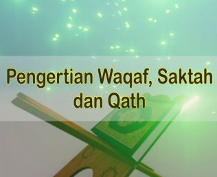 Pengertian Waqaf, Saktah Dan Qath Dalam Hukum Bacaan Ilmu Tajwid