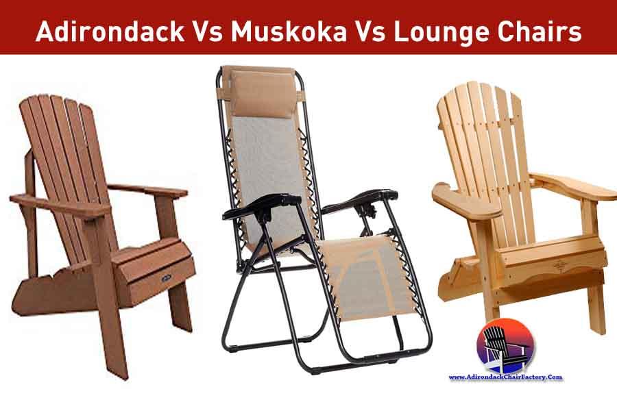 Differences between Adirondack Vs Muskoka Vs Lounge Chairs