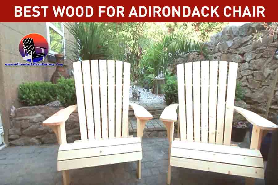 best wood for Adirondack chairs