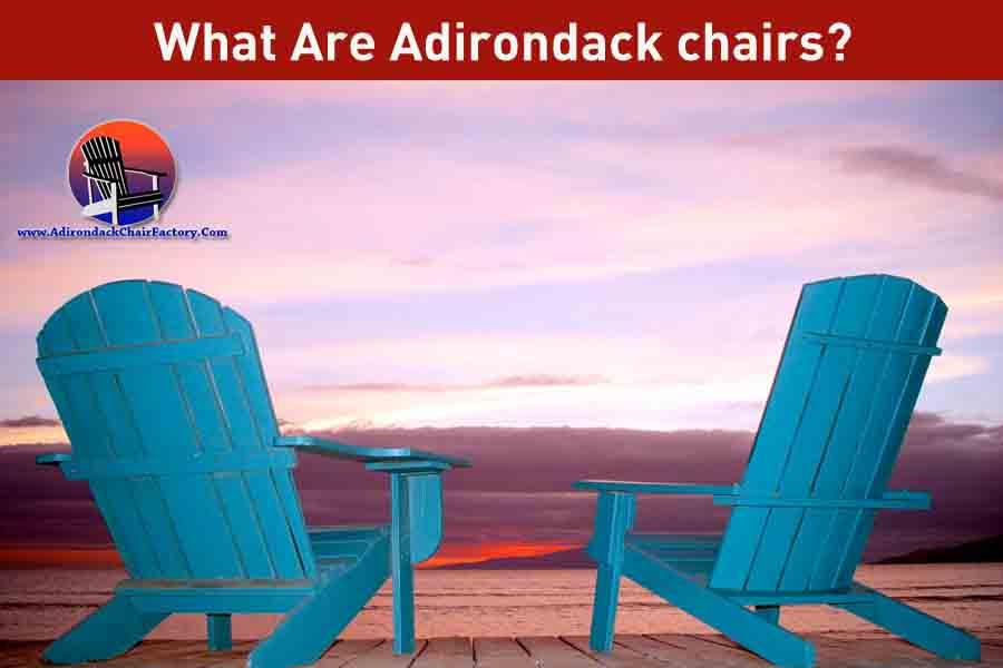 What Are Adirondack chairs