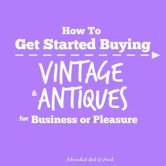 How to Get Started Buying Vintage & Antiques for Business or Pleasure